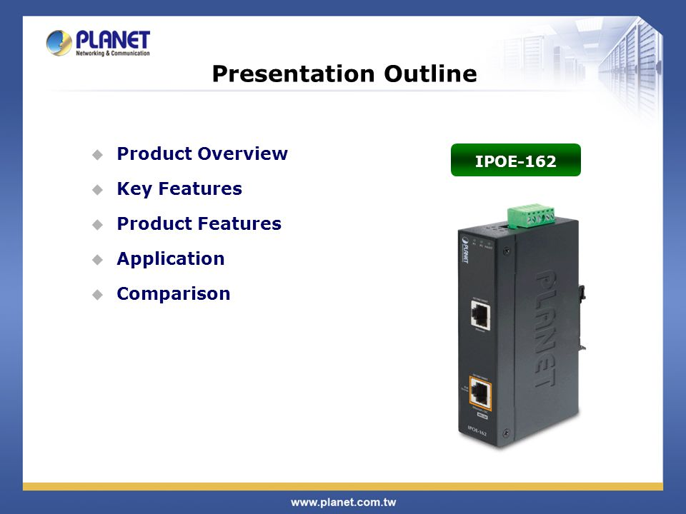 Presentation Outline  Product Overview  Key Features  Product Features  Application  Comparison IPOE-162
