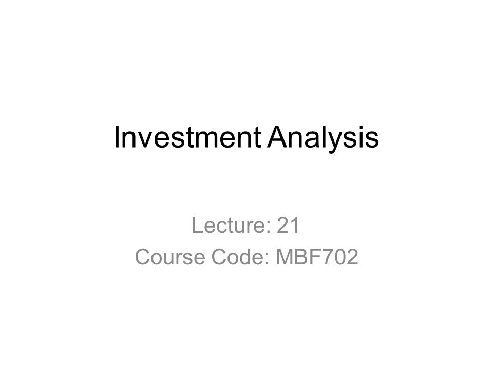 Investment Analysis Lecture: 21 Course Code: Mbf Ppt Download