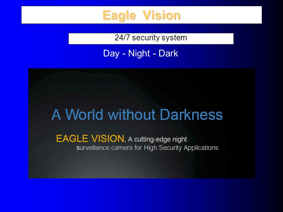Eagle Vision 24/7 security system Day - Night - Dark