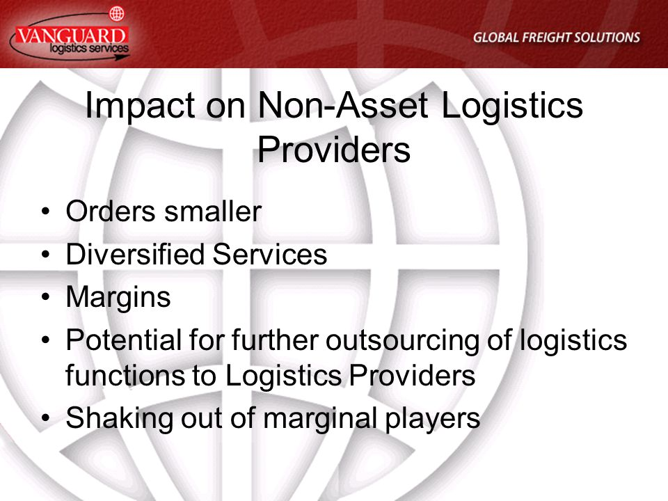 Financial Crisis – Immediate Response Non-Asset Based Logistics Providers Cost Control Tighten Credit Right - Size Continued and Intensified Sales Efforts