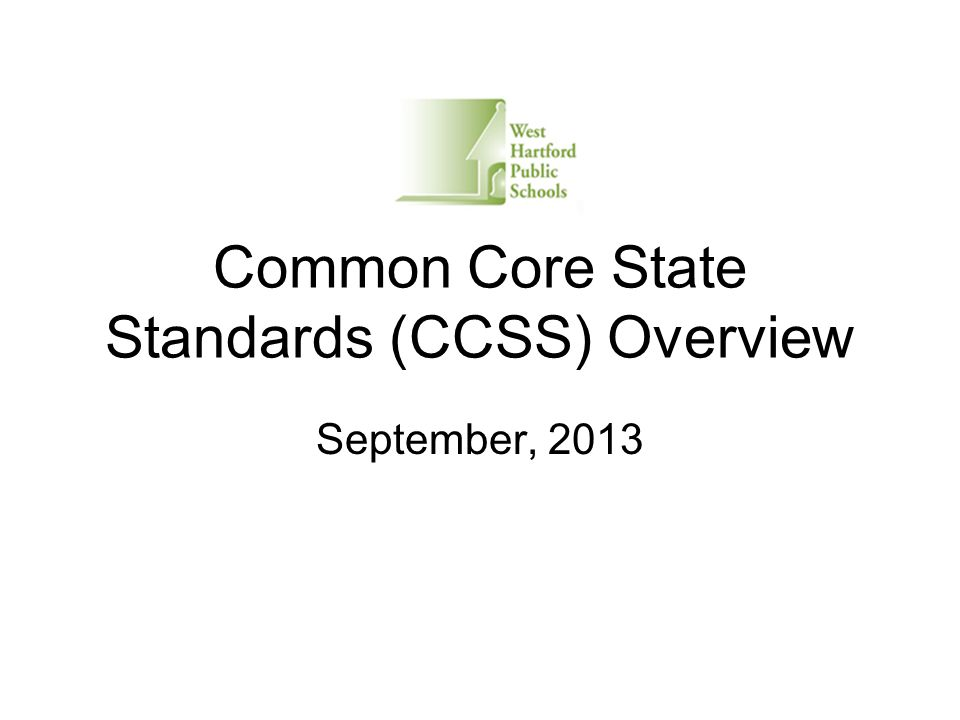 Common Core State Standards (CCSS) Overview September, 2013