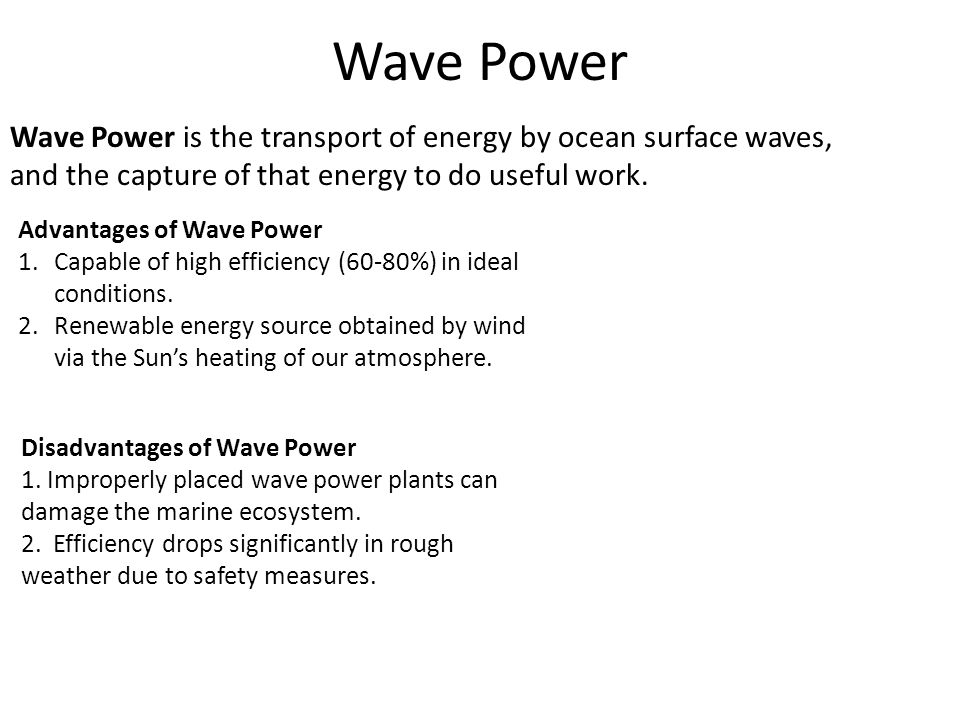 Wave Power Wave Power is the transport of energy by ocean surface waves, and the capture of that energy to do useful work.