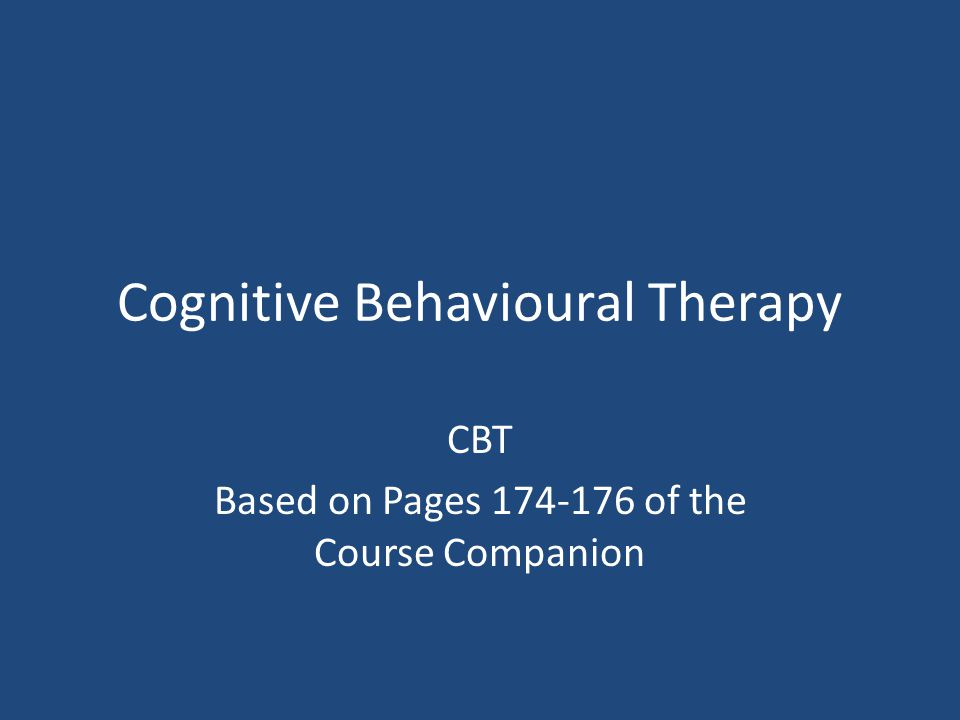 Cognitive Behavioural Therapy CBT Based on Pages of the Course Companion