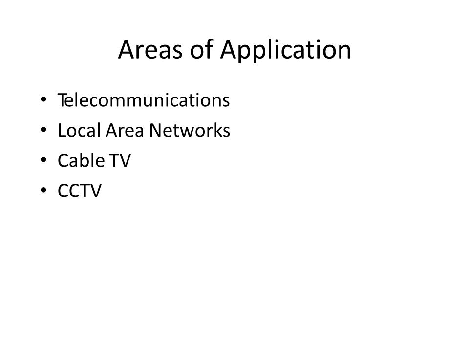 Areas of Application Telecommunications Local Area Networks Cable TV CCTV