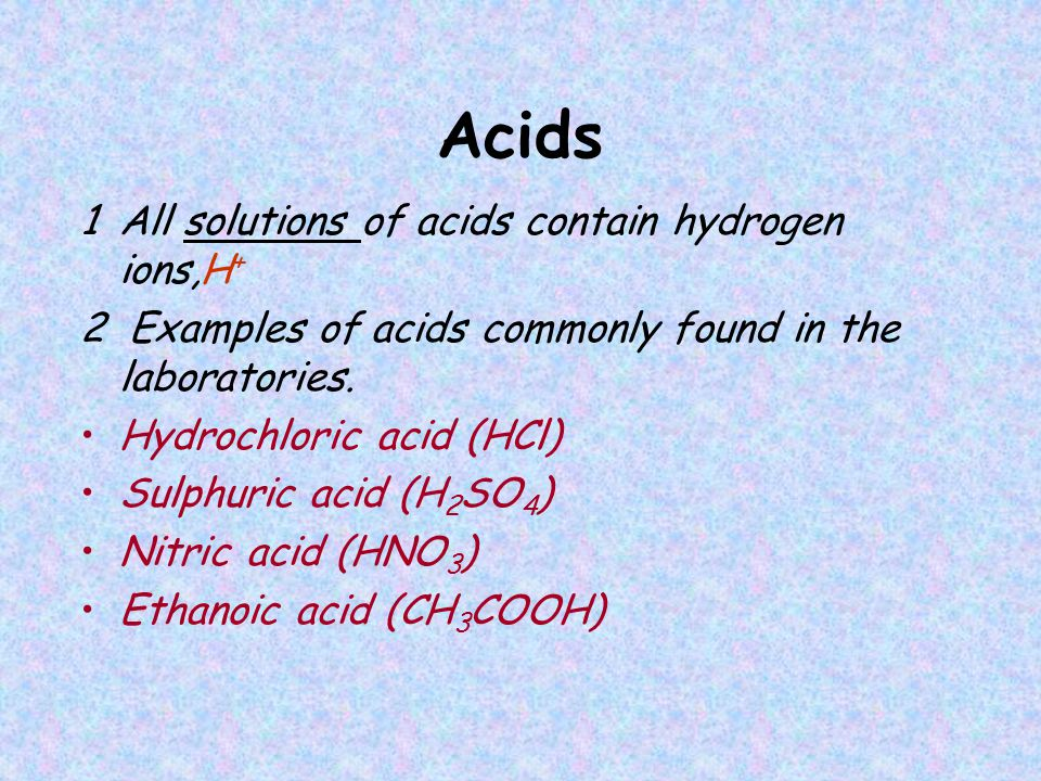 Acids 1 All solutions of acids contain hydrogen ions,H + 2 Examples of acids commonly found in the laboratories.