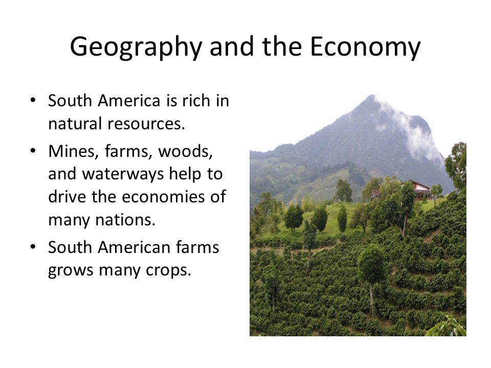 Geography and the Economy South America is rich in natural resources.