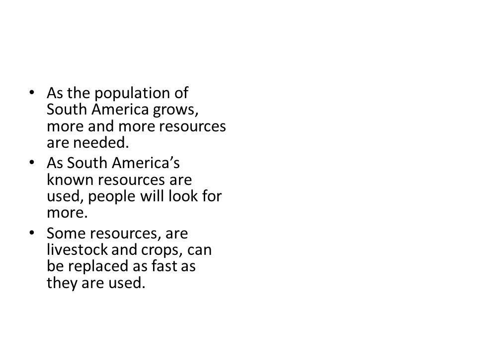 As the population of South America grows, more and more resources are needed.