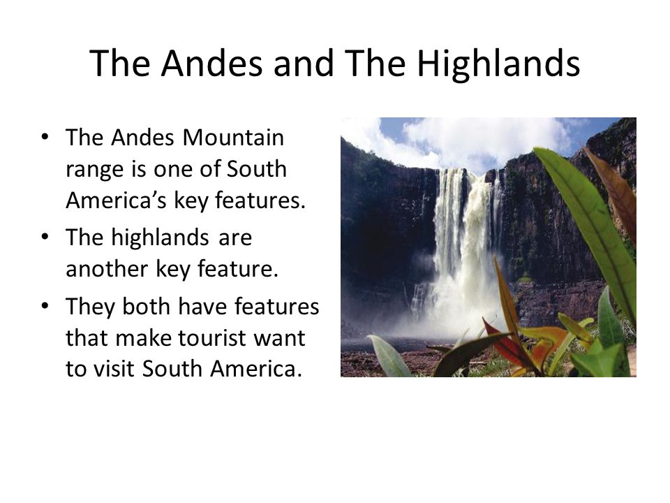 The Andes and The Highlands The Andes Mountain range is one of South America's key features.