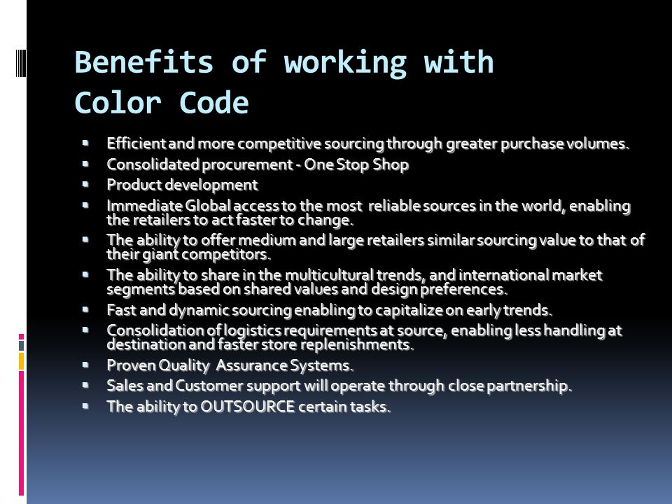 Benefits of working with Color Code  Efficient and more competitive sourcing through greater purchase volumes.