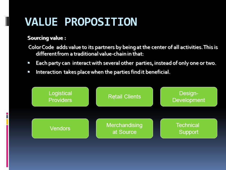 VALUE PROPOSITION Sourcing value : Color Code adds value to its partners by being at the center of all activities.