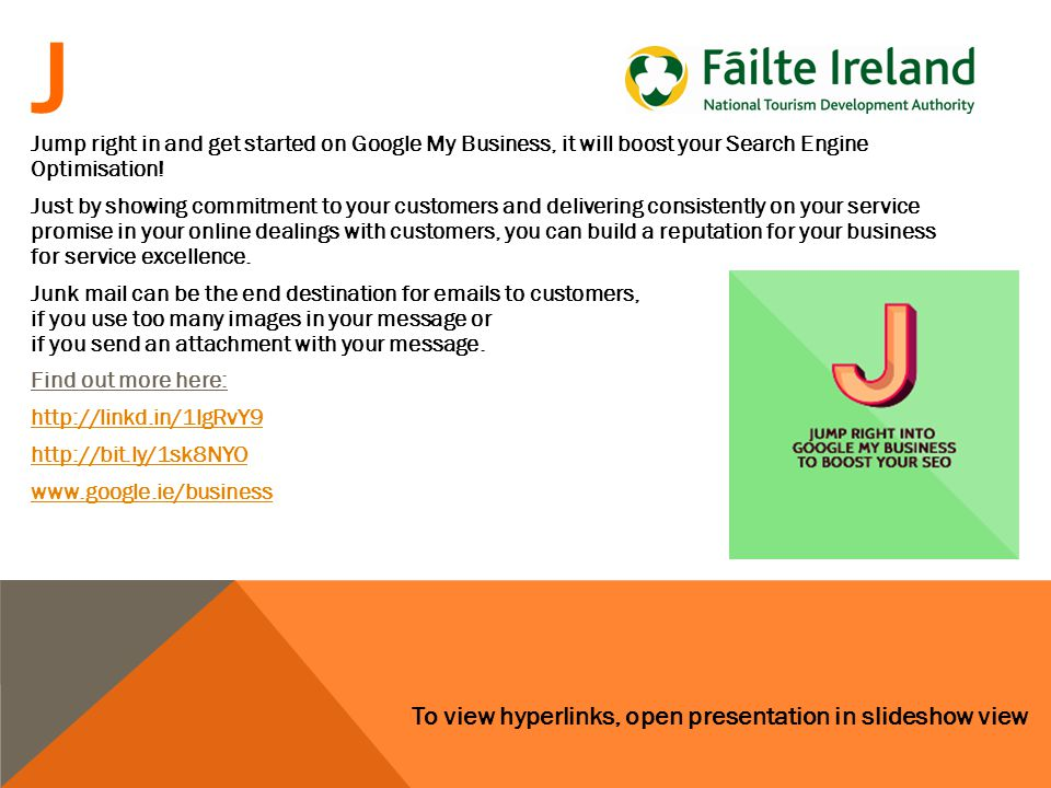 To view hyperlinks, open presentation in slideshow view J Jump right in and get started on Google My Business, it will boost your Search Engine Optimisation.