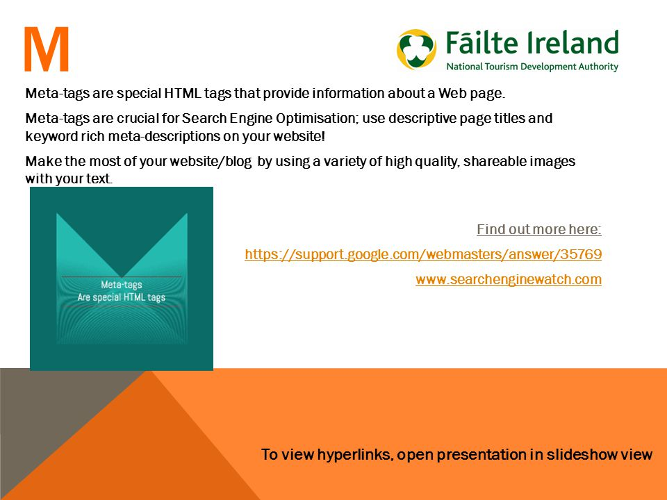 To view hyperlinks, open presentation in slideshow view M Meta-tags are special HTML tags that provide information about a Web page.