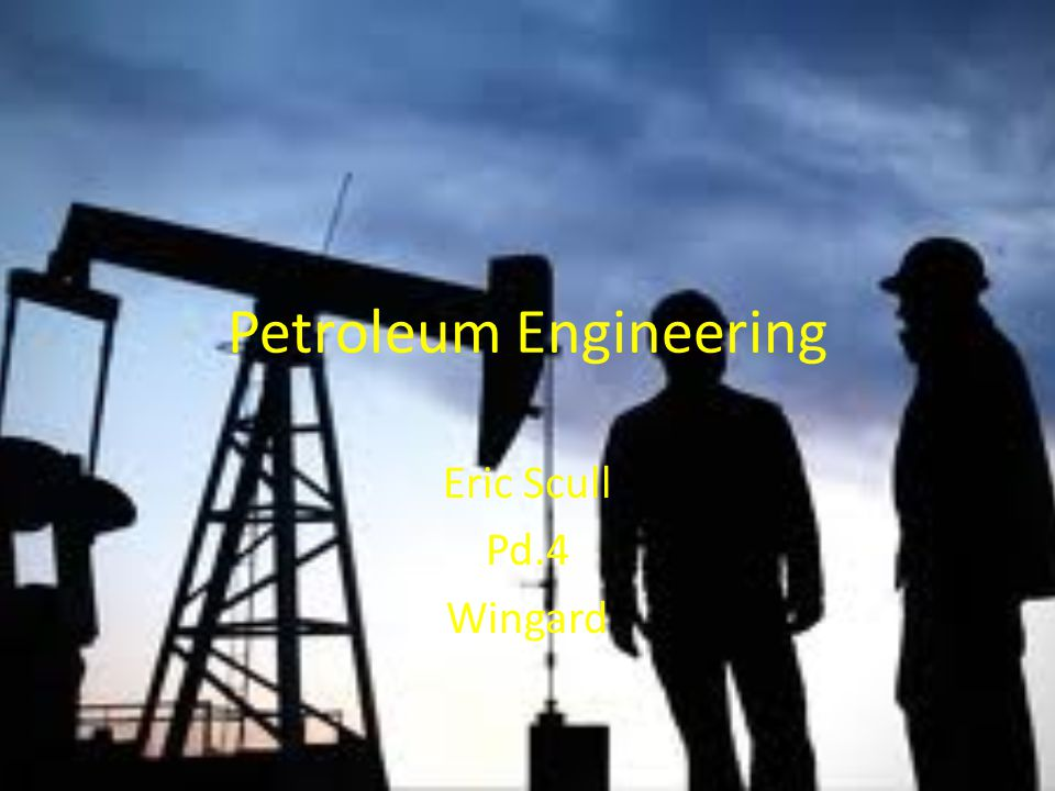Petroleum Engineering Eric Scull Pd.4 Wingard
