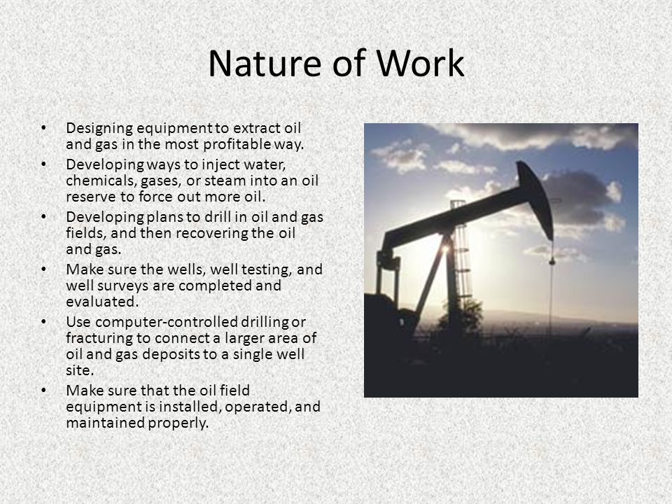 Nature of Work Designing equipment to extract oil and gas in the most profitable way.