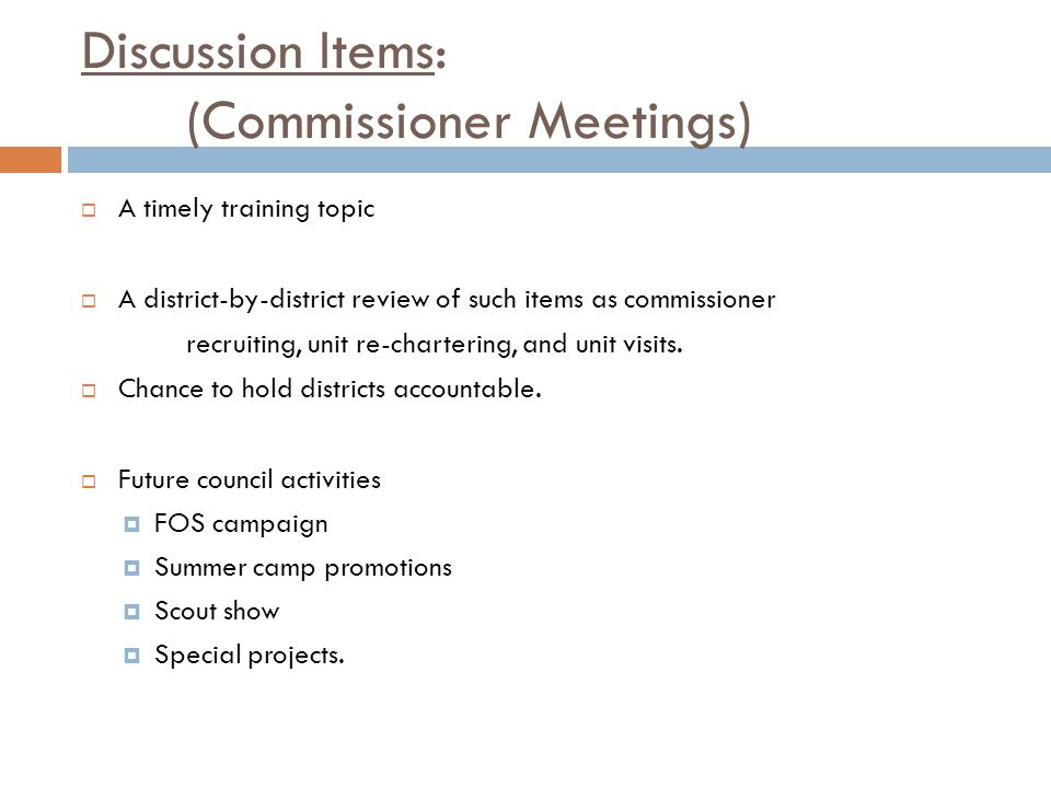 Discussion Items: (Commissioner Meetings)  A timely training topic  A district-by-district review of such items as commissioner recruiting, unit re-chartering, and unit visits.