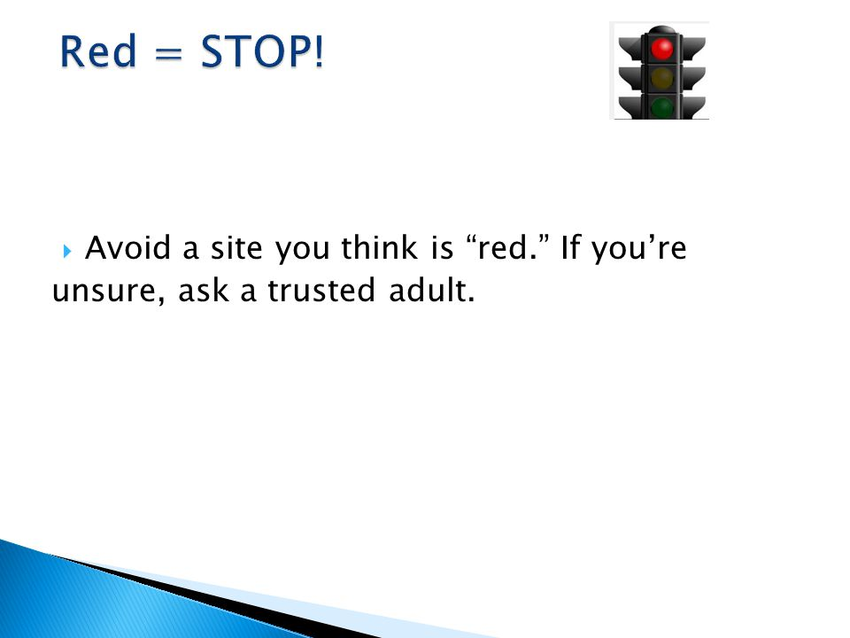  Avoid a site you think is red. If you're unsure, ask a trusted adult.