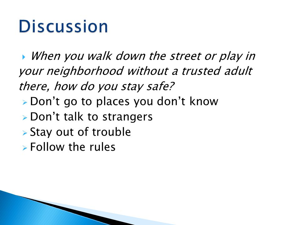  When you walk down the street or play in your neighborhood without a trusted adult there, how do you stay safe.