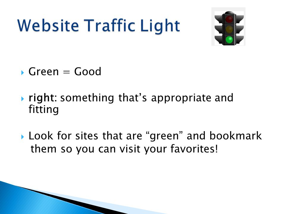  Green = Good  right: something that's appropriate and fitting  Look for sites that are green and bookmark them so you can visit your favorites!