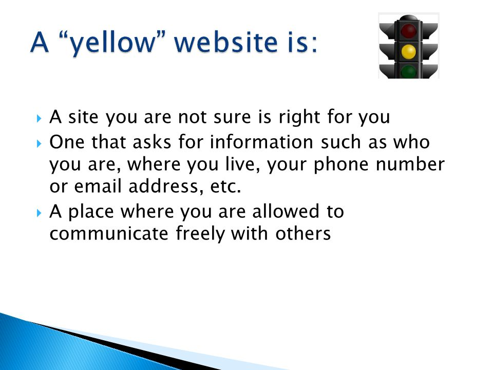  A site you are not sure is right for you  One that asks for information such as who you are, where you live, your phone number or  address, etc.