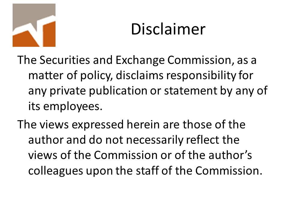 Disclaimer The Securities and Exchange Commission, as a matter of policy, disclaims responsibility for any private publication or statement by any of its employees.