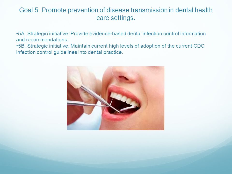 Goal 5. Promote prevention of disease transmission in dental health care settings.