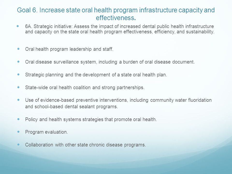 Goal 6. Increase state oral health program infrastructure capacity and effectiveness.