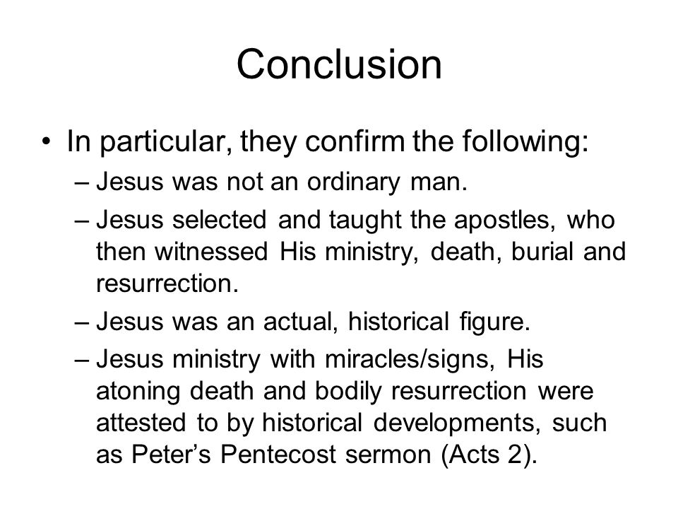 Conclusion In particular, they confirm the following: –Jesus was not an ordinary man.