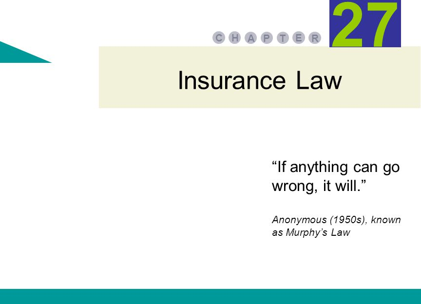 Insurance Law PA E TR HC 27 If anything can go wrong, it will. Anonymous (1950s), known as Murphy's Law