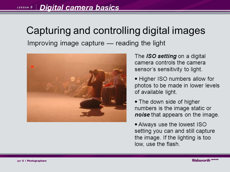 Improving image capture — reading the light The ISO setting on a digital camera controls the camera sensor's sensitivity to light.