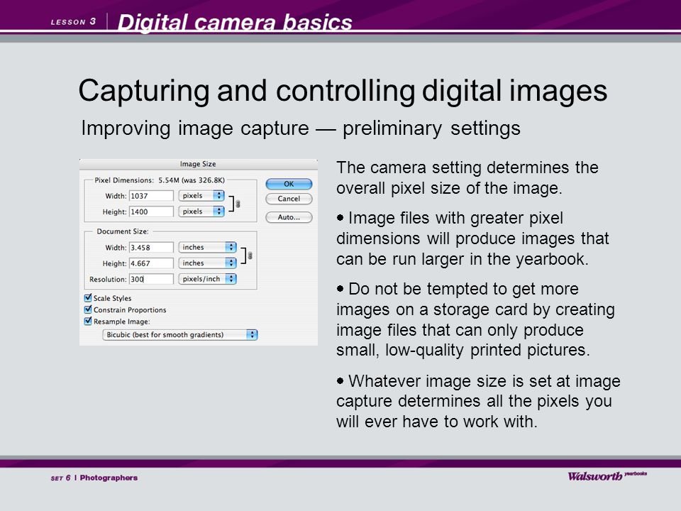 Improving image capture — preliminary settings The camera setting determines the overall pixel size of the image.