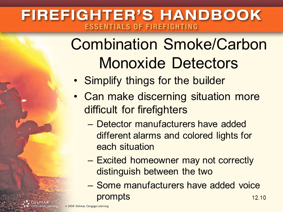 Combination Smoke/Carbon Monoxide Detectors Simplify things for the builder Can make discerning situation more difficult for firefighters –Detector manufacturers have added different alarms and colored lights for each situation –Excited homeowner may not correctly distinguish between the two –Some manufacturers have added voice prompts 12.10