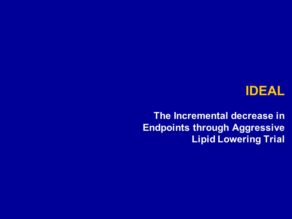 IDEAL The Incremental decrease in Endpoints through Aggressive Lipid Lowering Trial