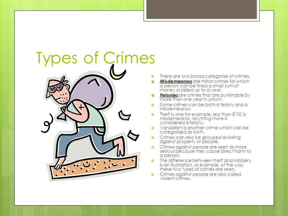 Types of Crimes  There are two broad categories of crimes.