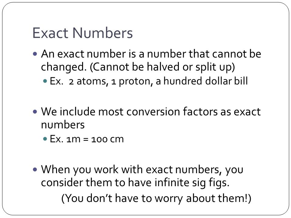 Exact Numbers An exact number is a number that cannot be changed.