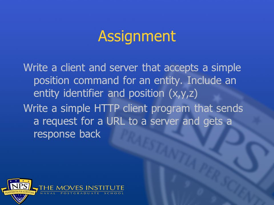 Assignment Write a client and server that accepts a simple position command for an entity.