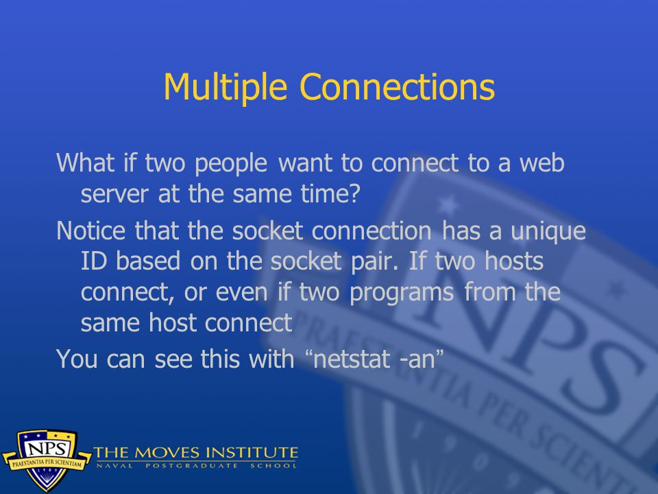Multiple Connections What if two people want to connect to a web server at the same time.