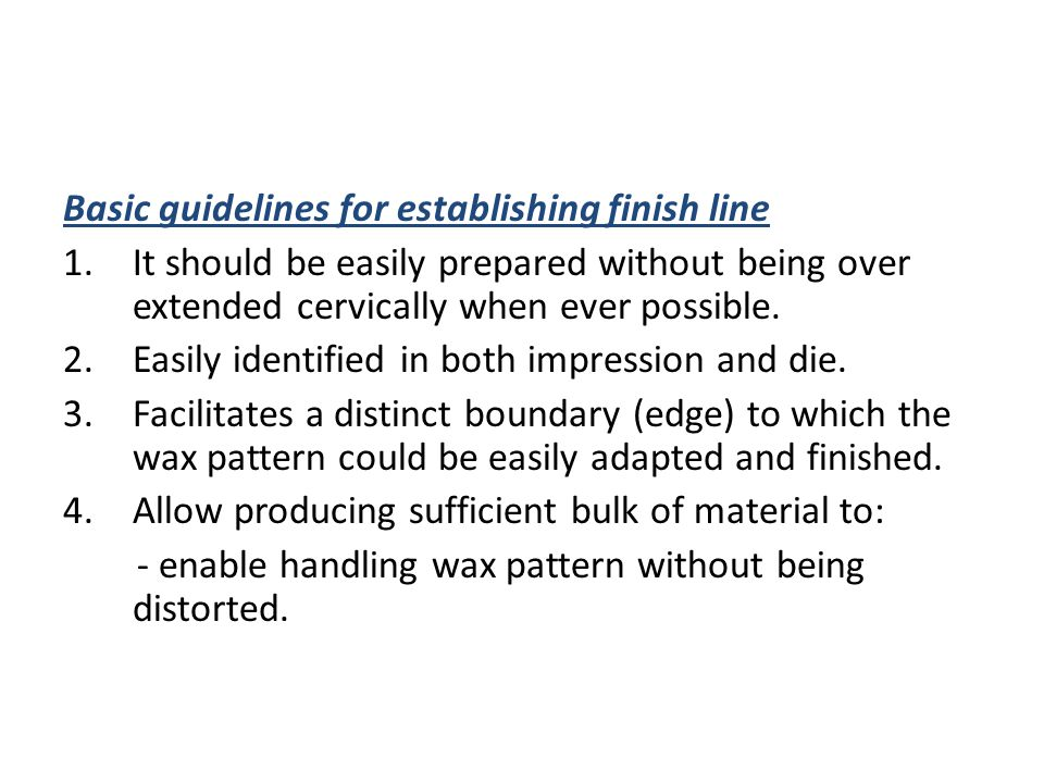 Basic guidelines for establishing finish line 1.It should be easily prepared without being over extended cervically when ever possible.