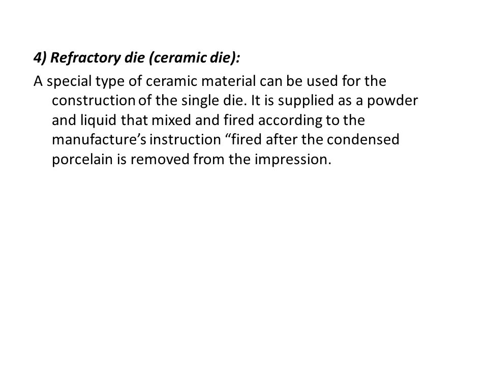 4) Refractory die (ceramic die): A special type of ceramic material can be used for the construction of the single die.