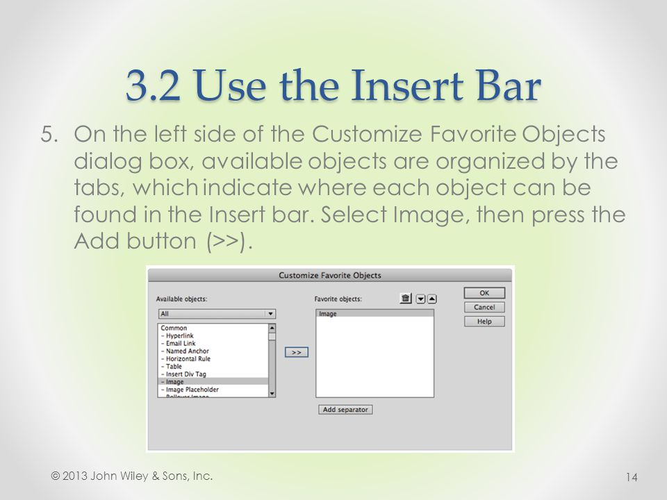 3.2 Use the Insert Bar 5.On the left side of the Customize Favorite Objects dialog box, available objects are organized by the tabs, which indicate where each object can be found in the Insert bar.