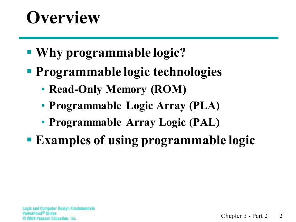 Chapter 3 - Part 2 2 Overview  Why programmable logic.