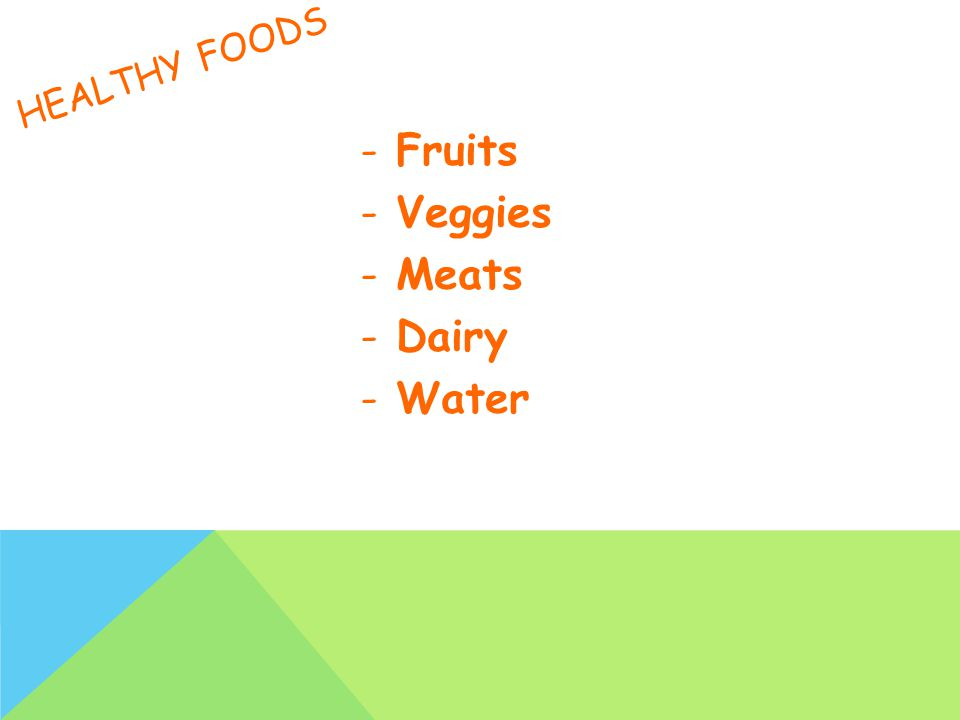 HEALTHY FOODS -Fruits -Veggies -Meats -Dairy -Water