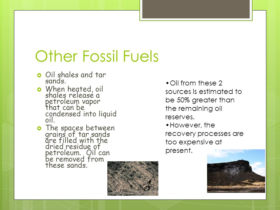 Other Fossil Fuels  Oil shales and tar sands.