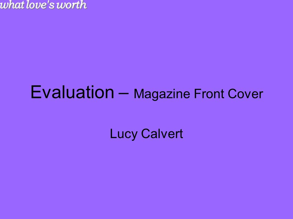 Evaluation – Magazine Front Cover Lucy Calvert