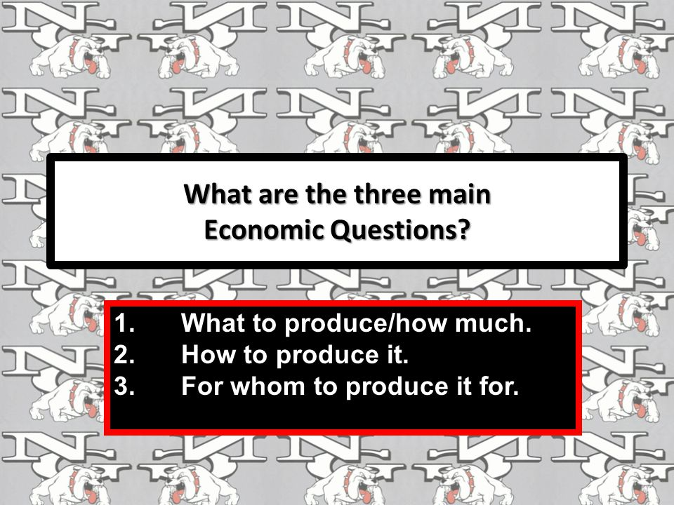 What are the three main Economic Questions. 1.What to produce/how much.