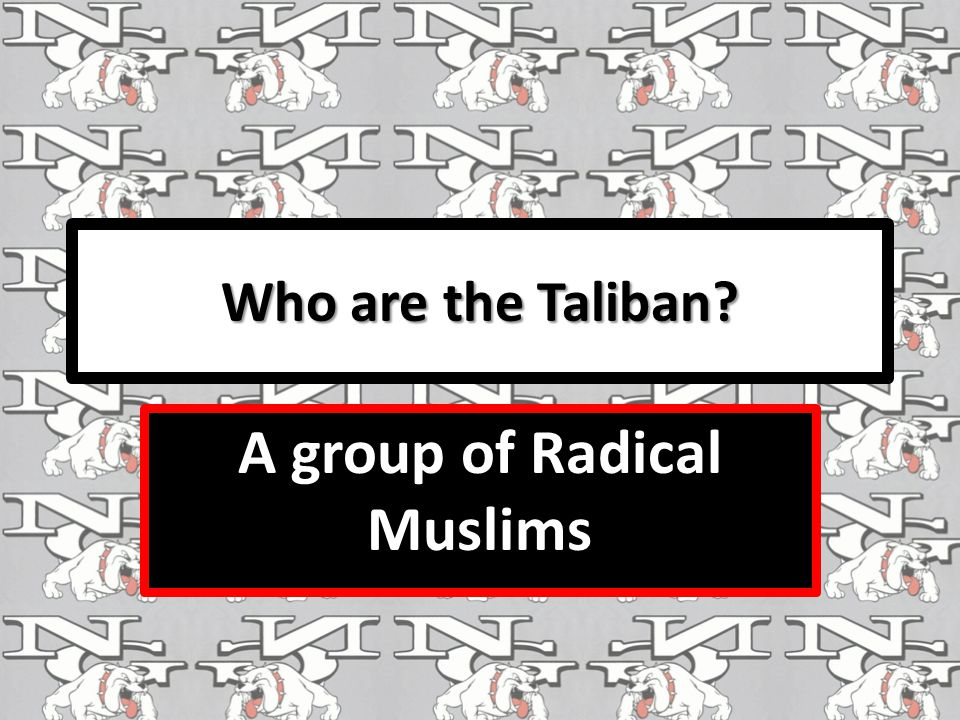 Who are the Taliban A group of Radical Muslims