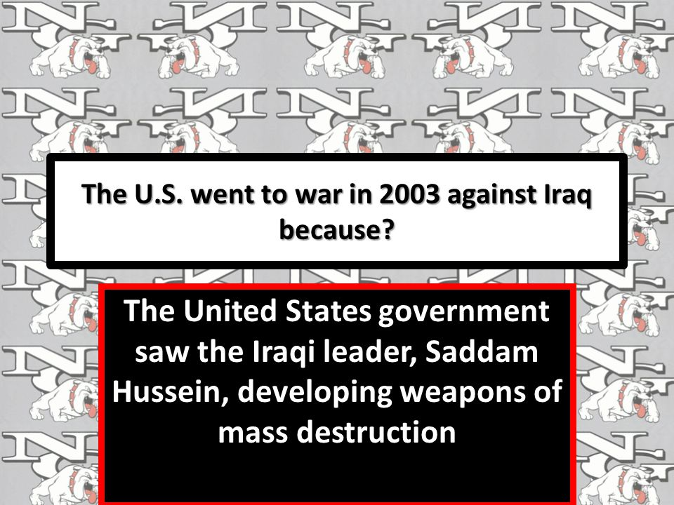 The U.S. went to war in 2003 against Iraq because.
