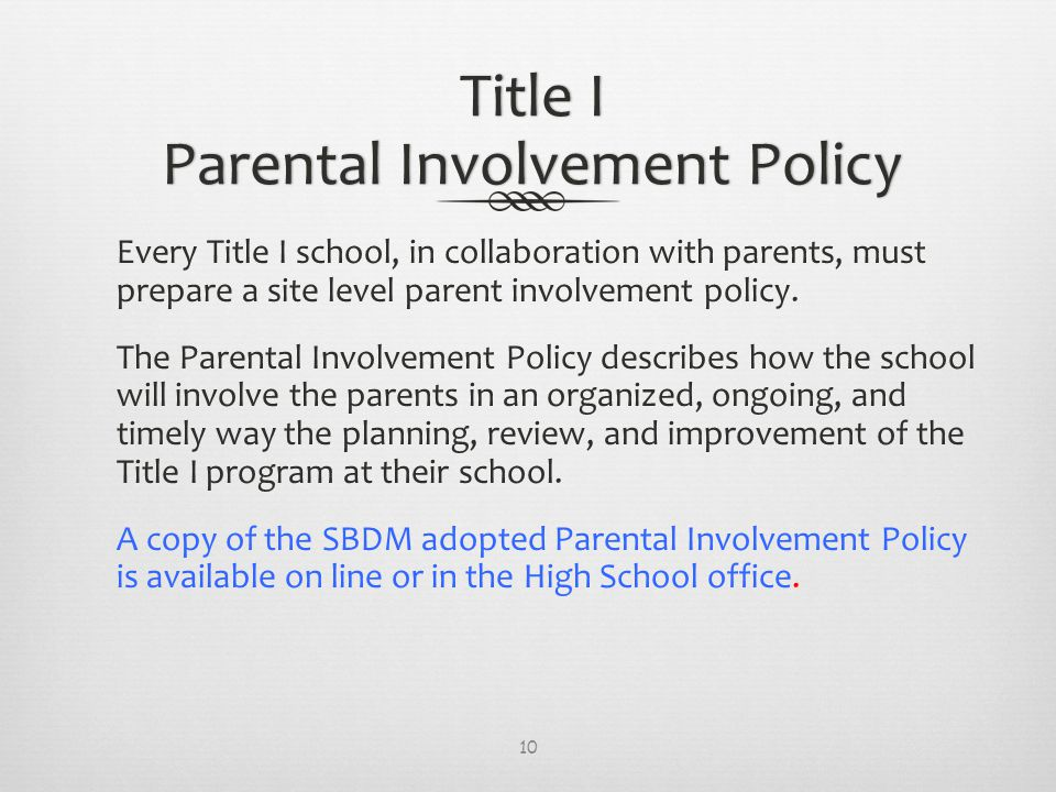Title I Parental Involvement Policy Every Title I school, in collaboration with parents, must prepare a site level parent involvement policy.