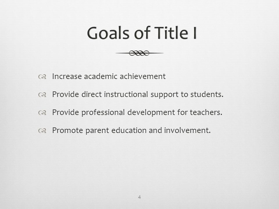 Goals of Title IGoals of Title I  Increase academic achievement  Provide direct instructional support to students.