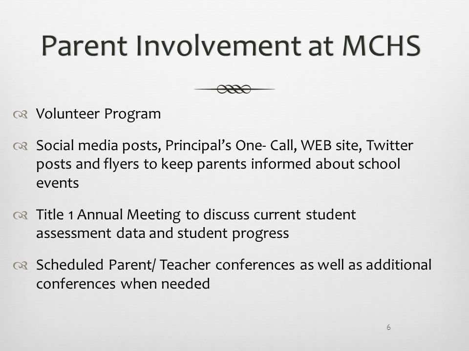 Parent Involvement at MCHSParent Involvement at MCHS  Volunteer Program  Social media posts, Principal's One- Call, WEB site, Twitter posts and flyers to keep parents informed about school events  Title 1 Annual Meeting to discuss current student assessment data and student progress  Scheduled Parent/ Teacher conferences as well as additional conferences when needed 6