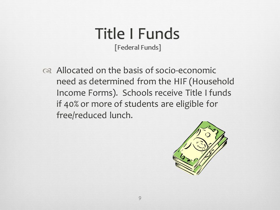Title I Funds [Federal Funds]  Allocated on the basis of socio-economic need as determined from the HIF (Household Income Forms).